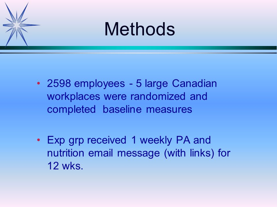 2598 employees - 5 large Canadian workplaces were randomized and completed baseline measures Exp grp received 1 weekly PA and nutrition email message (with links) for 12 wks.