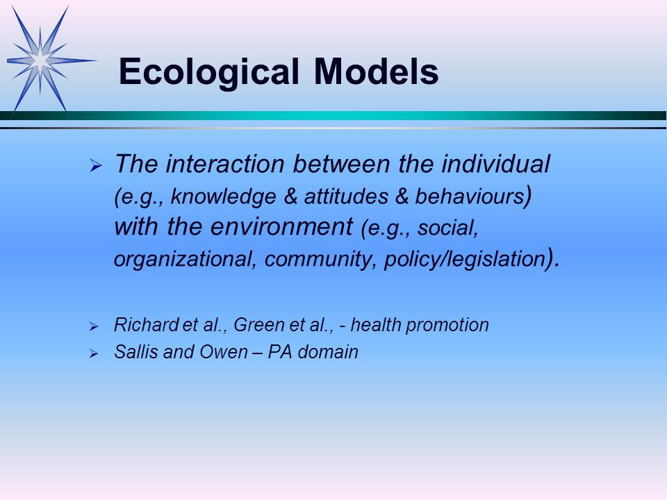   The interaction between the individual (e.g., knowledge & attitudes & behaviours ) with the environment (e.g., social, organizational, community, policy/legislation ).