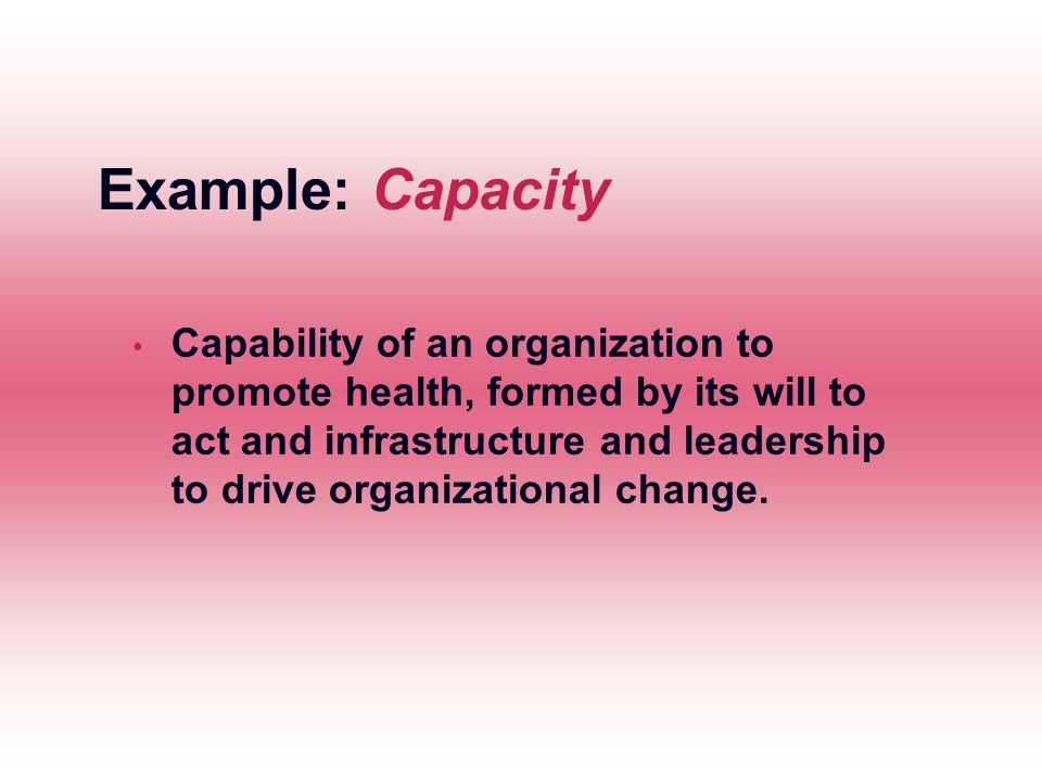 Capability of an organization to promote health, formed by its will to act and infrastructure and leadership to drive organizational change.