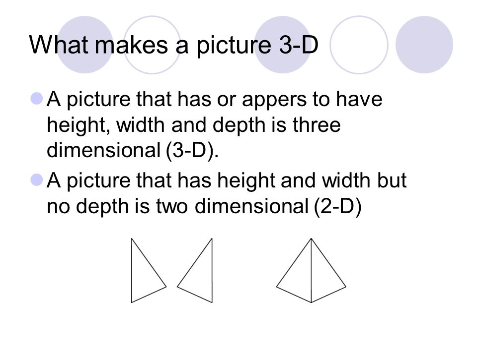 What makes a picture 3-D A picture that has or appers to have height, width and depth is three dimensional (3-D).