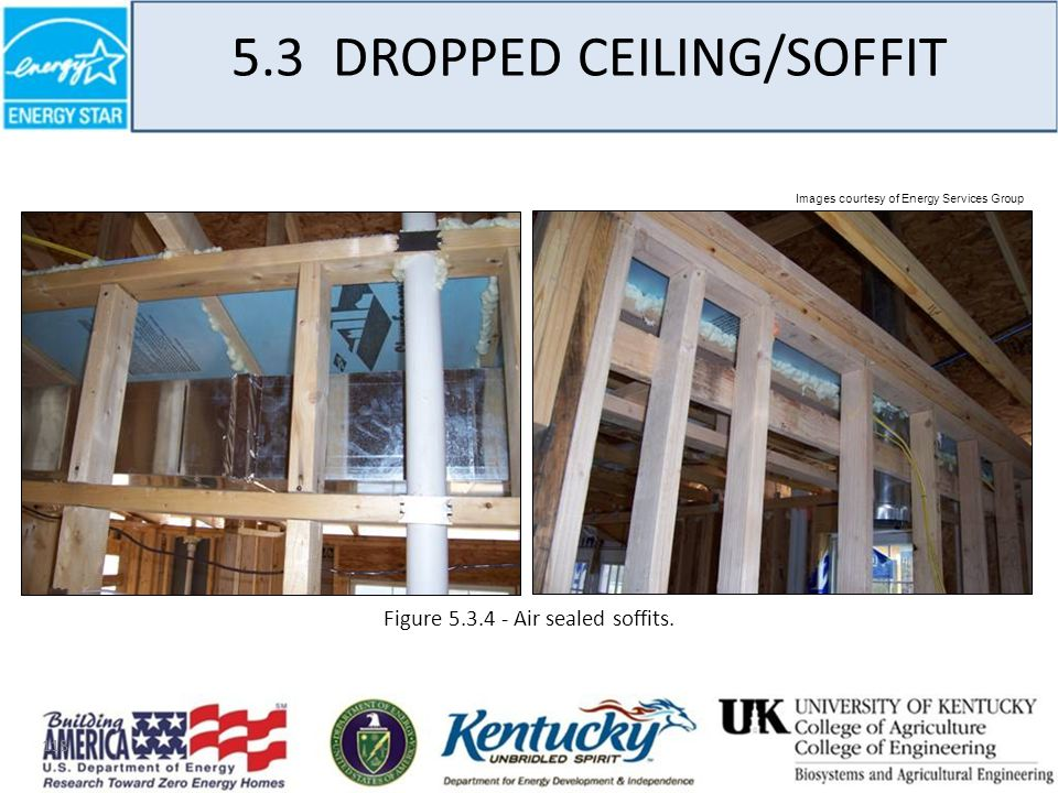 118 5.3 DROPPED CEILING/SOFFIT Images courtesy of Energy Services Group Figure 5.3.4 - Air sealed soffits.
