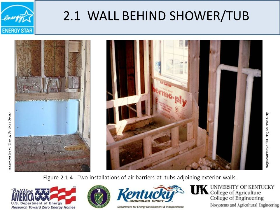 45 2.1 WALL BEHIND SHOWER/TUB Image courtesy of Energy Services Group Figure 2.1.4 - Two installations of air barriers at tubs adjoining exterior walls.