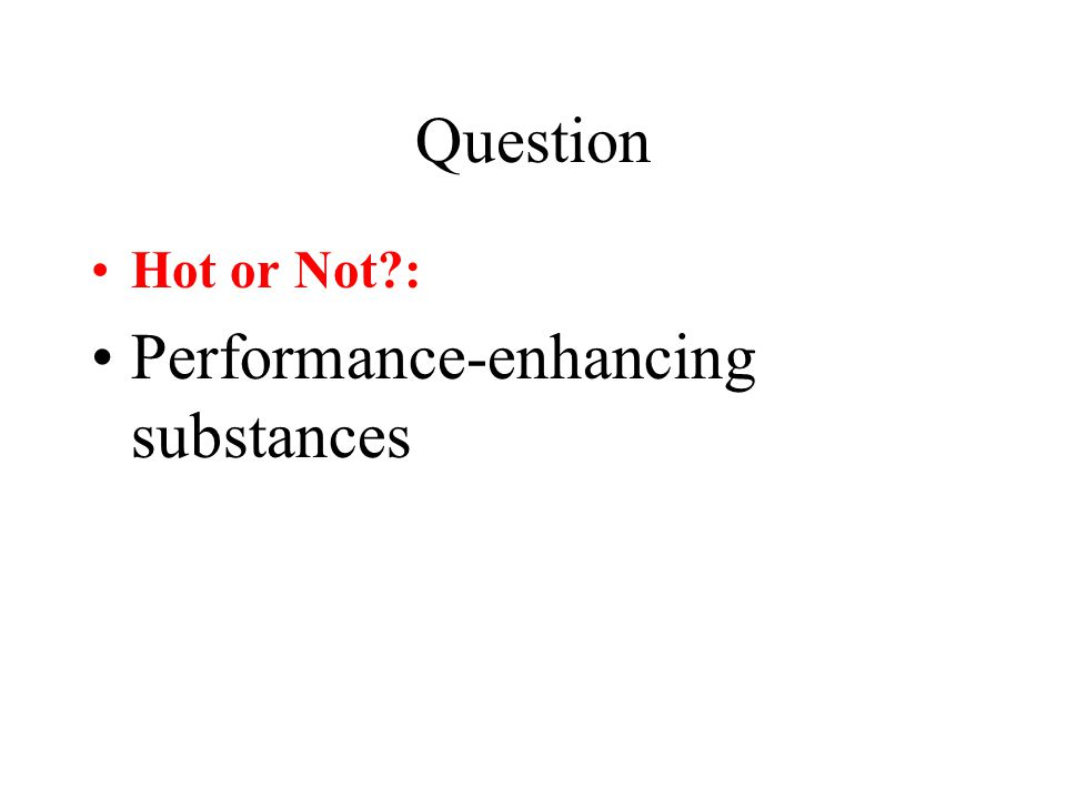 Question Hot or Not : Performance-enhancing substances