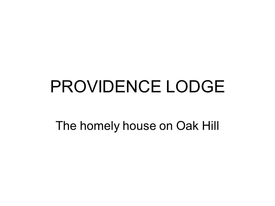 PROVIDENCE LODGE The homely house on Oak Hill