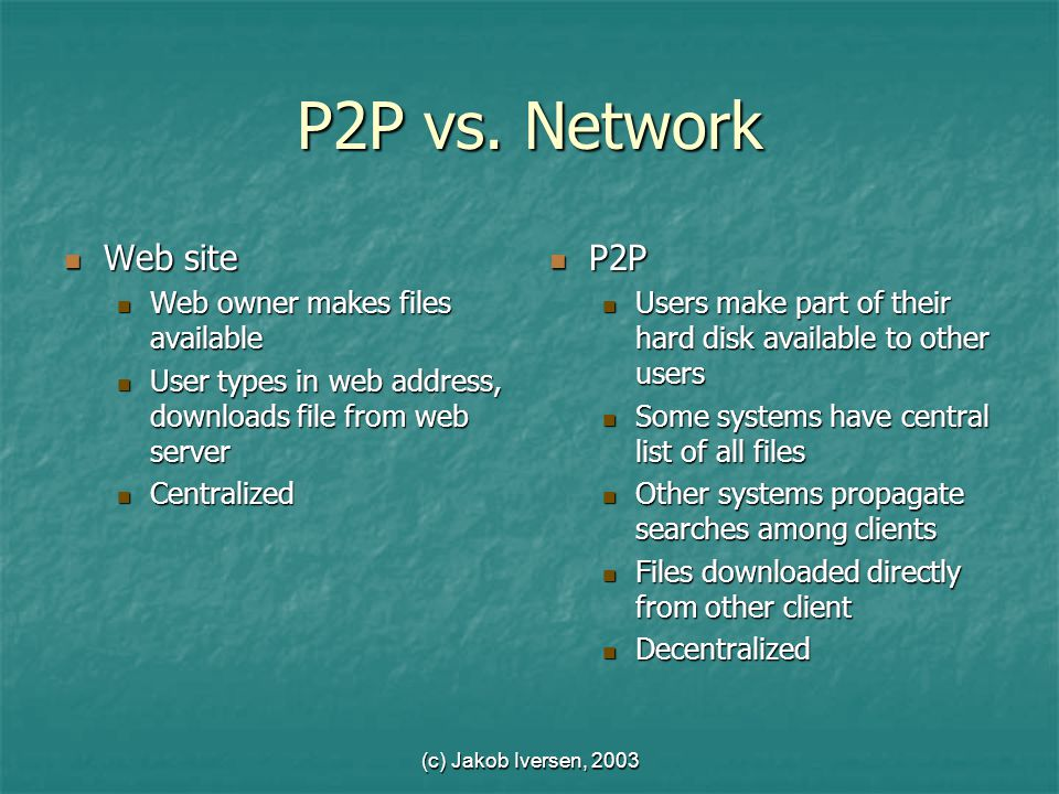 (c) Jakob Iversen, 2003 P2P vs. Network Web site Web site Web owner makes files available Web owner makes files available User types in web address, d
