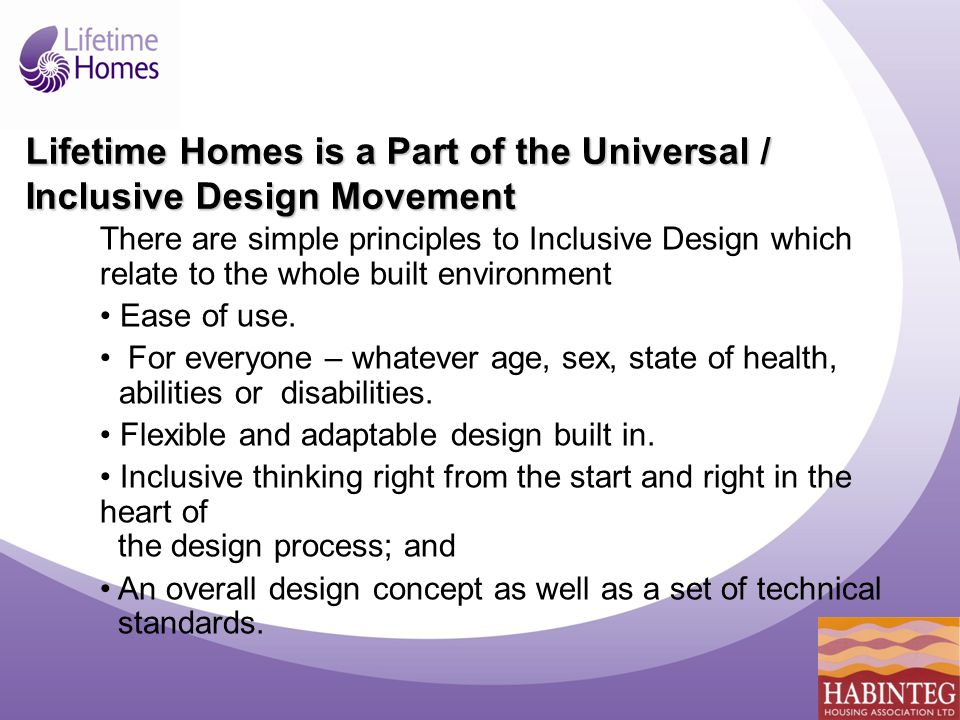 There are simple principles to Inclusive Design which relate to the whole built environment Ease of use.