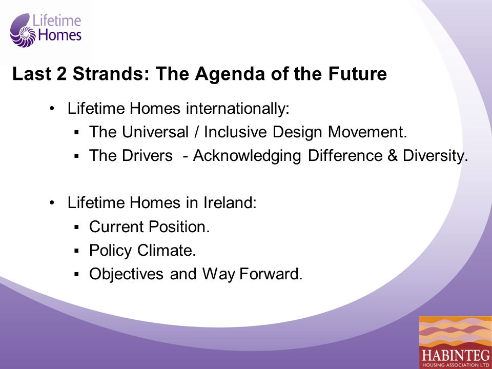 Last 2 Strands: The Agenda of the Future Lifetime Homes internationally:  The Universal / Inclusive Design Movement.