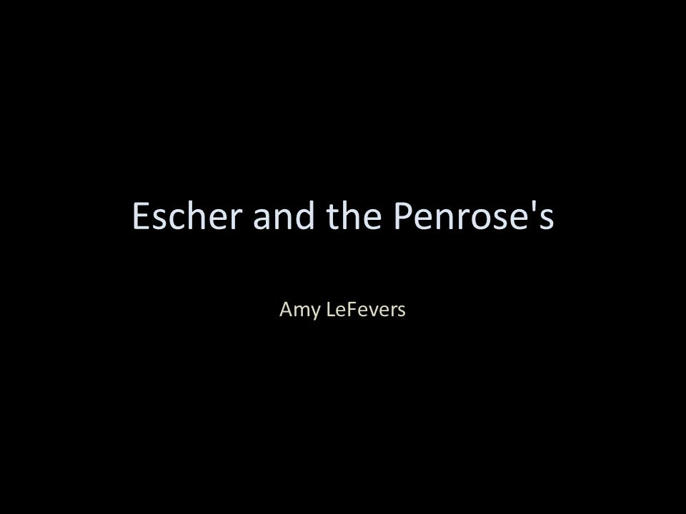 Escher and the Penrose s Amy LeFevers