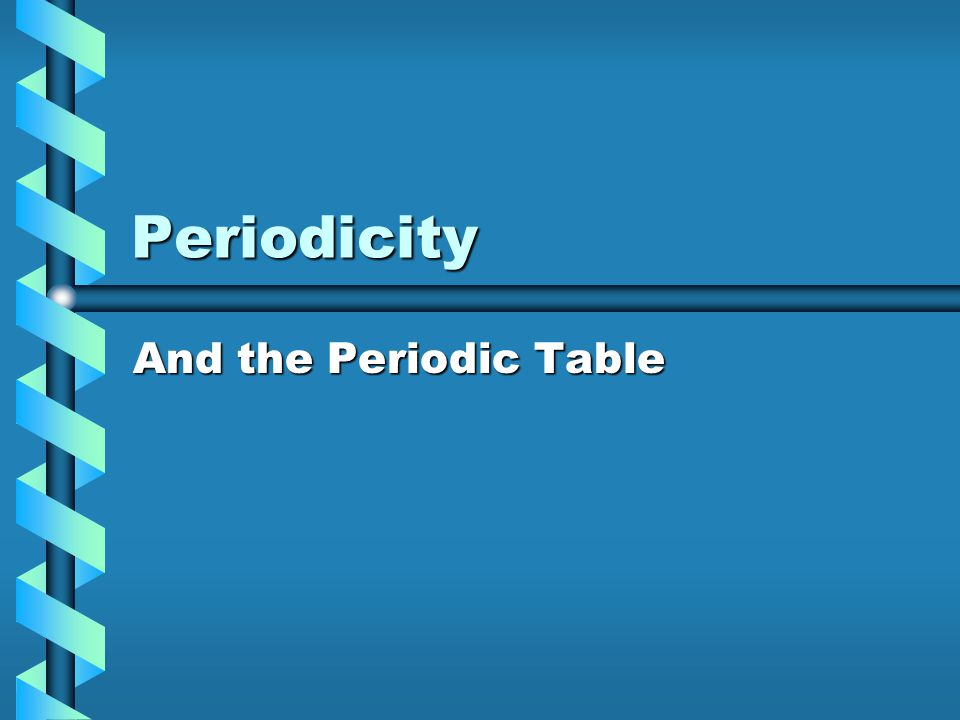 The Big Idea Periodic trends in the properties of atoms allow us to predict physical and chemical propertiesPeriodic trends in the properties of atoms allow us to predict physical and chemical properties