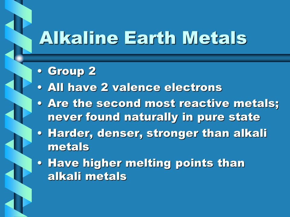 Alkaline Earth Metals Group 2Group 2 All have 2 valence electronsAll have 2 valence electrons Are the second most reactive metals; never found natural