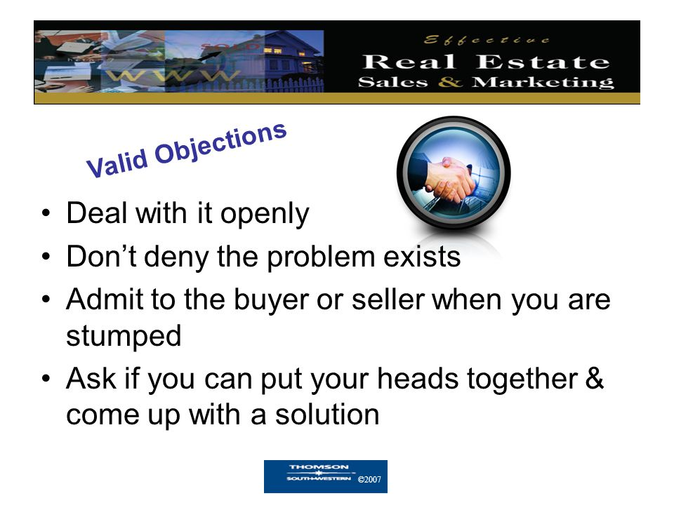 ©2007 Five Steps for Handling Objections Understand the Objection Respect the Objection