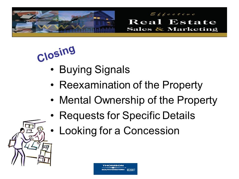 ©2007 Closing Buying Signals Reexamination of the Property Mental Ownership of the Property Requests for Specific Details Looking for a Concession