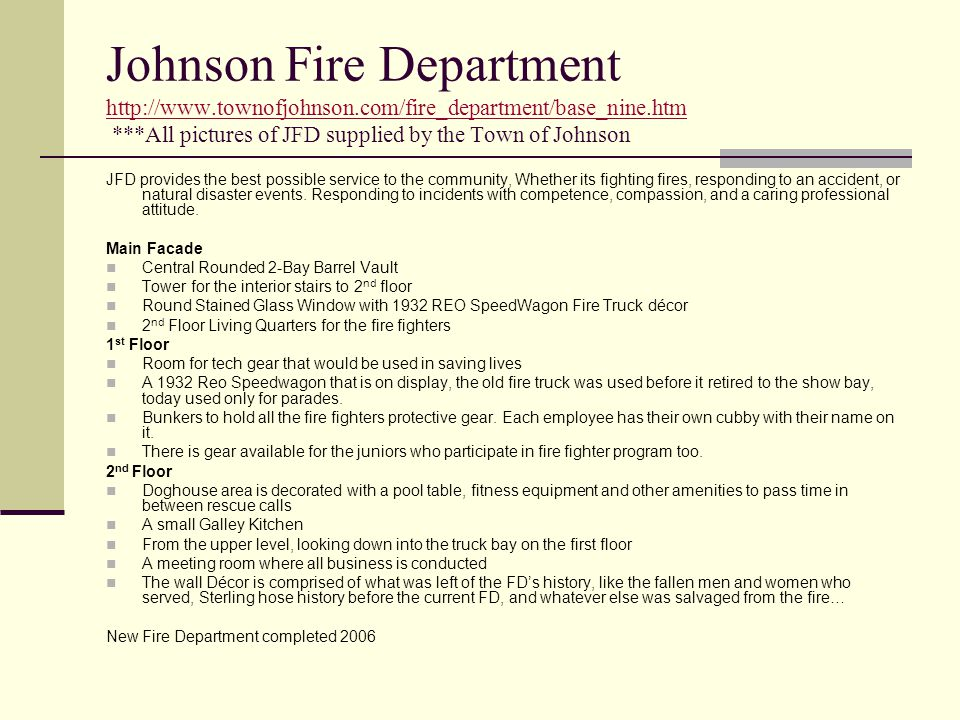 Johnson Fire Department http://www.townofjohnson.com/fire_department/base_nine.htm ***All pictures of JFD supplied by the Town of Johnson http://www.townofjohnson.com/fire_department/base_nine.htm JFD provides the best possible service to the community, Whether its fighting fires, responding to an accident, or natural disaster events.