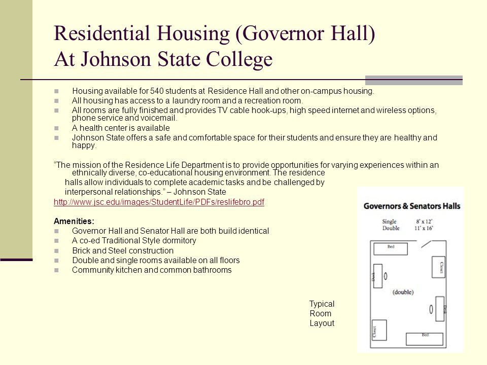 Residential Housing (Governor Hall) At Johnson State College Housing available for 540 students at Residence Hall and other on-campus housing. All hou
