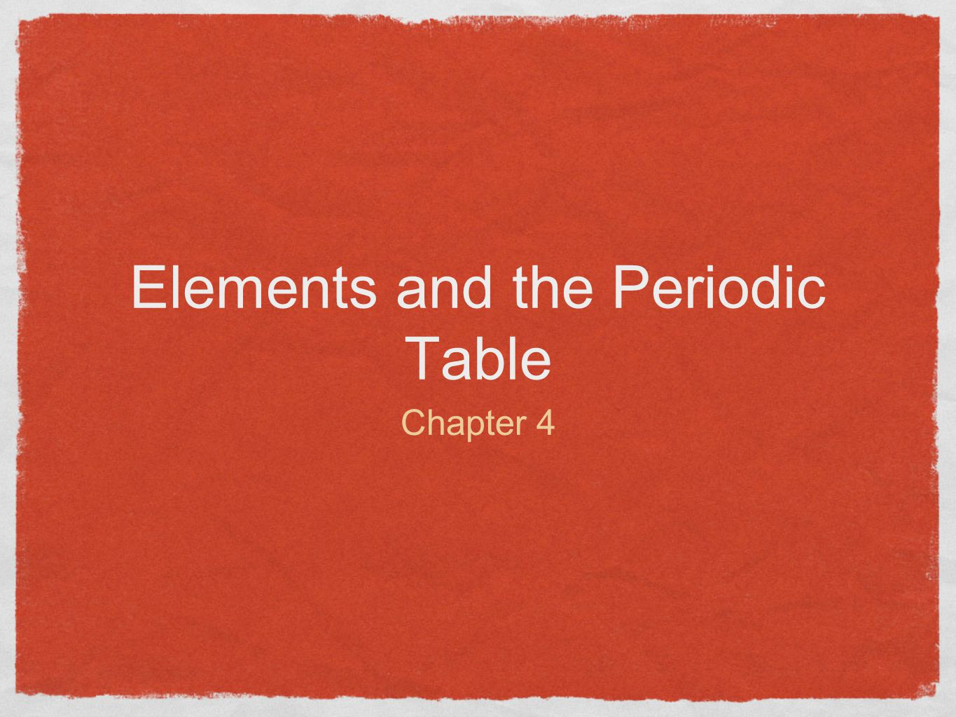Elements and the Periodic Table Chapter 4