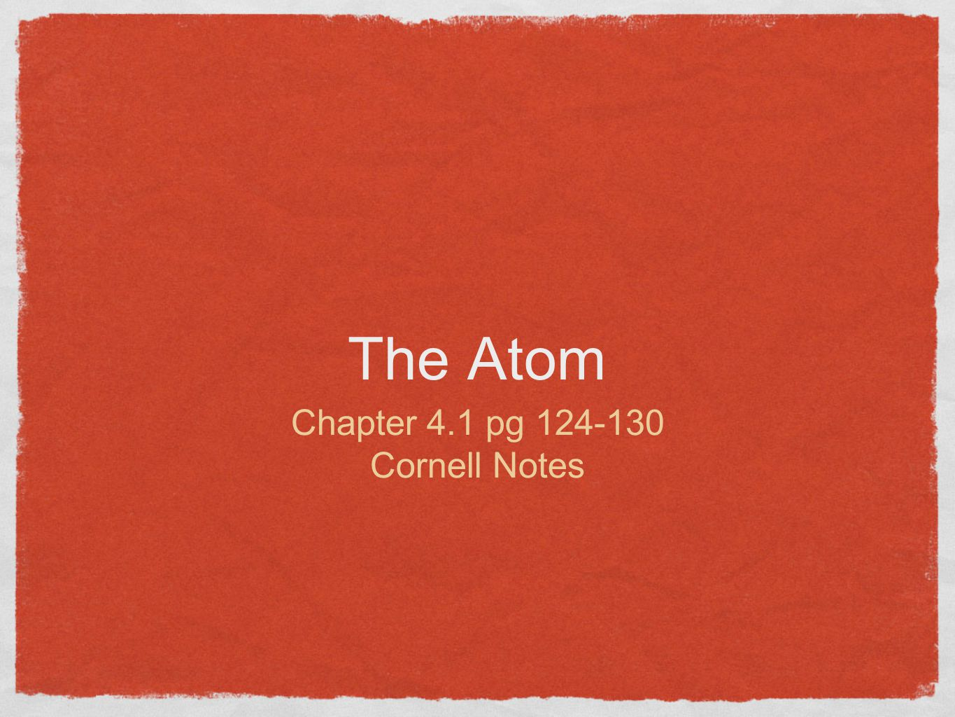 The Atom Chapter 4.1 pg 124-130 Cornell Notes