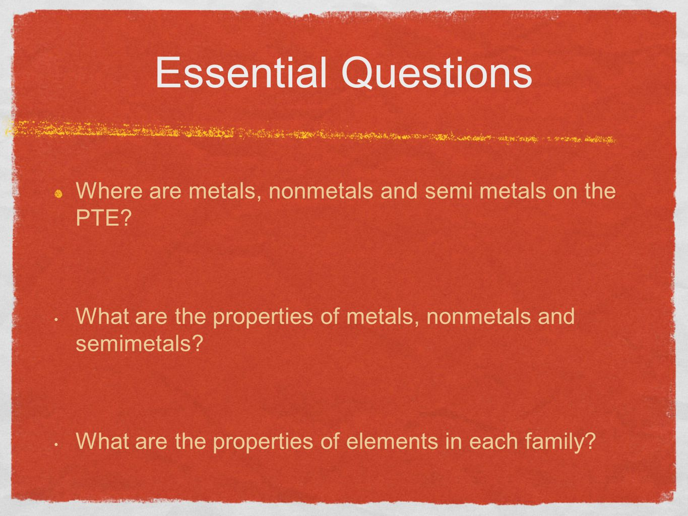 Essential Questions Where are metals, nonmetals and semi metals on the PTE? What are the properties of metals, nonmetals and semimetals? What are the