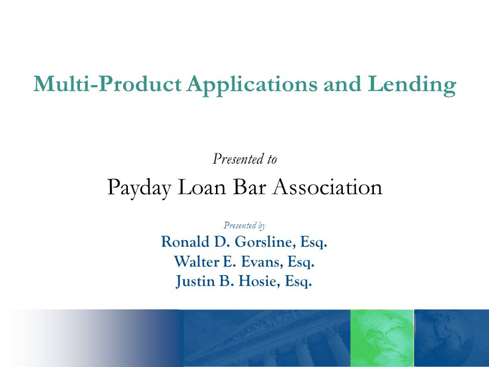 Presented to Payday Loan Bar Association Presented by Ronald D.