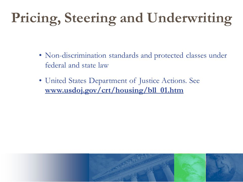 Pricing, Steering and Underwriting Non-discrimination standards and protected classes under federal and state law United States Department of Justice Actions.