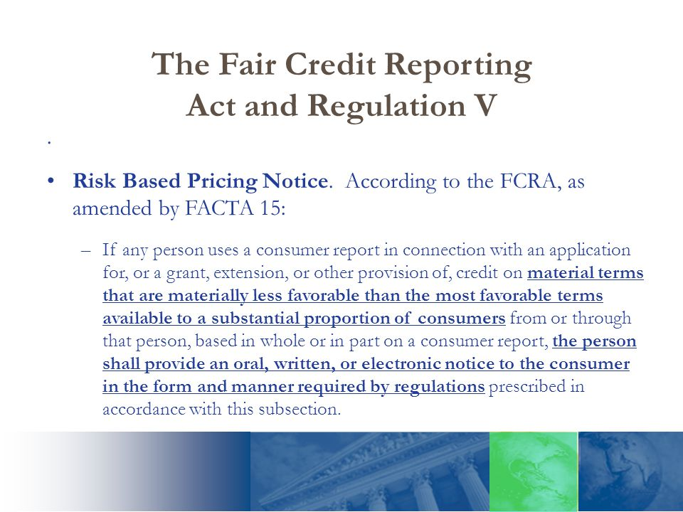 The Fair Credit Reporting Act and Regulation V. Risk Based Pricing Notice.