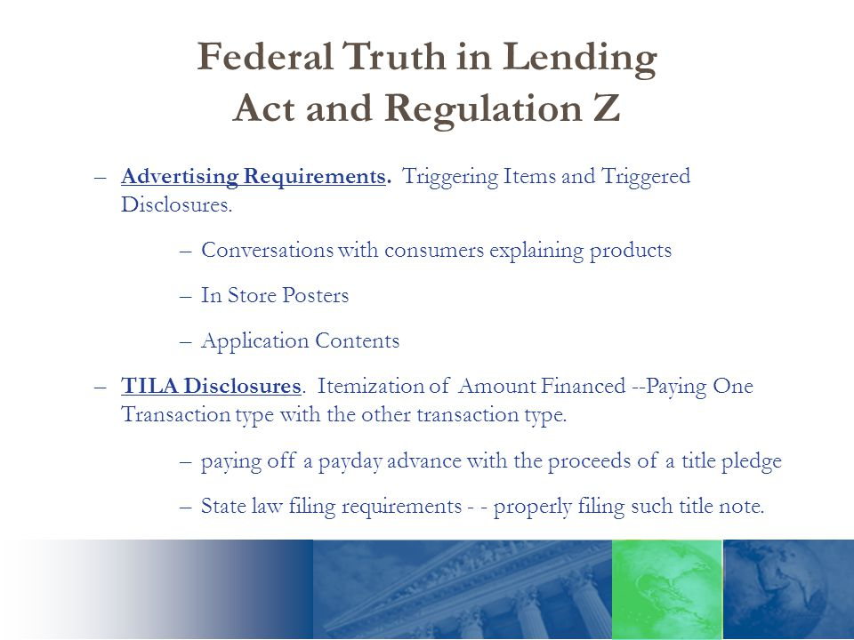 Federal Truth in Lending Act and Regulation Z –Advertising Requirements.