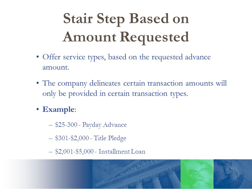 Stair Step Based on Amount Requested Offer service types, based on the requested advance amount. The company delineates certain transaction amounts wi