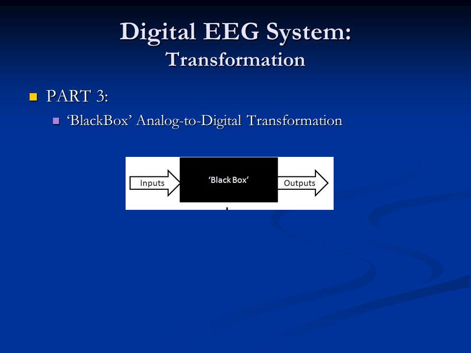 Digital EEG System: Transformation PART 3: PART 3: 'BlackBox' Analog-to-Digital Transformation 'BlackBox' Analog-to-Digital Transformation