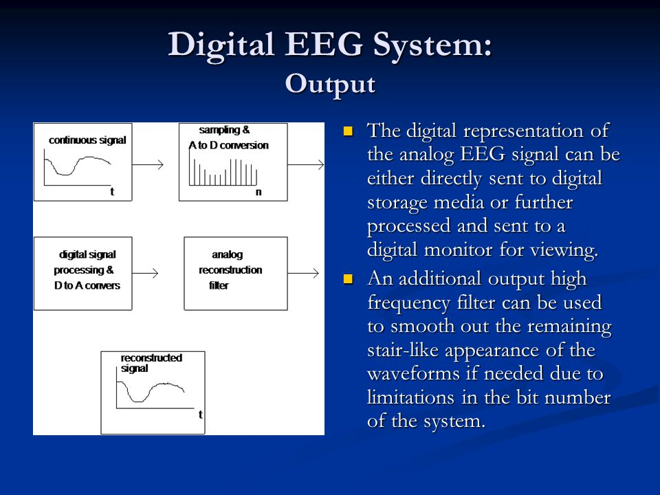 The digital representation of the analog EEG signal can be either directly sent to digital storage media or further processed and sent to a digital mo