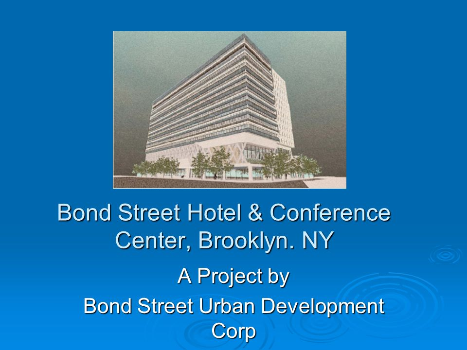 Bond Street Hotel & Conference Center, Brooklyn. NY A Project by Bond Street Urban Development Corp