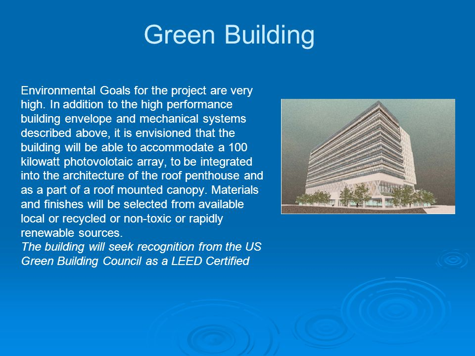 Green Building Environmental Goals for the project are very high. In addition to the high performance building envelope and mechanical systems describ