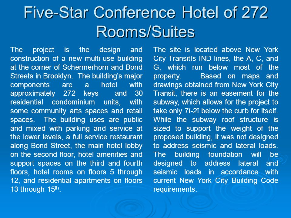 Five-Star Conference Hotel of 272 Rooms/Suites The project is the design and construction of a new multi-use building at the corner of Schermerhorn and Bond Streets in Brooklyn.