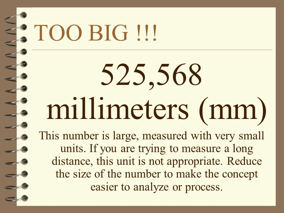 TOO BIG !!. 525,568 millimeters (mm) This number is large, measured with very small units.