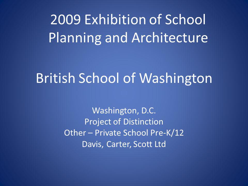 British School of Washington Washington, D.C. Project of Distinction Other – Private School Pre-K/12 Davis, Carter, Scott Ltd 2009 Exhibition of Schoo