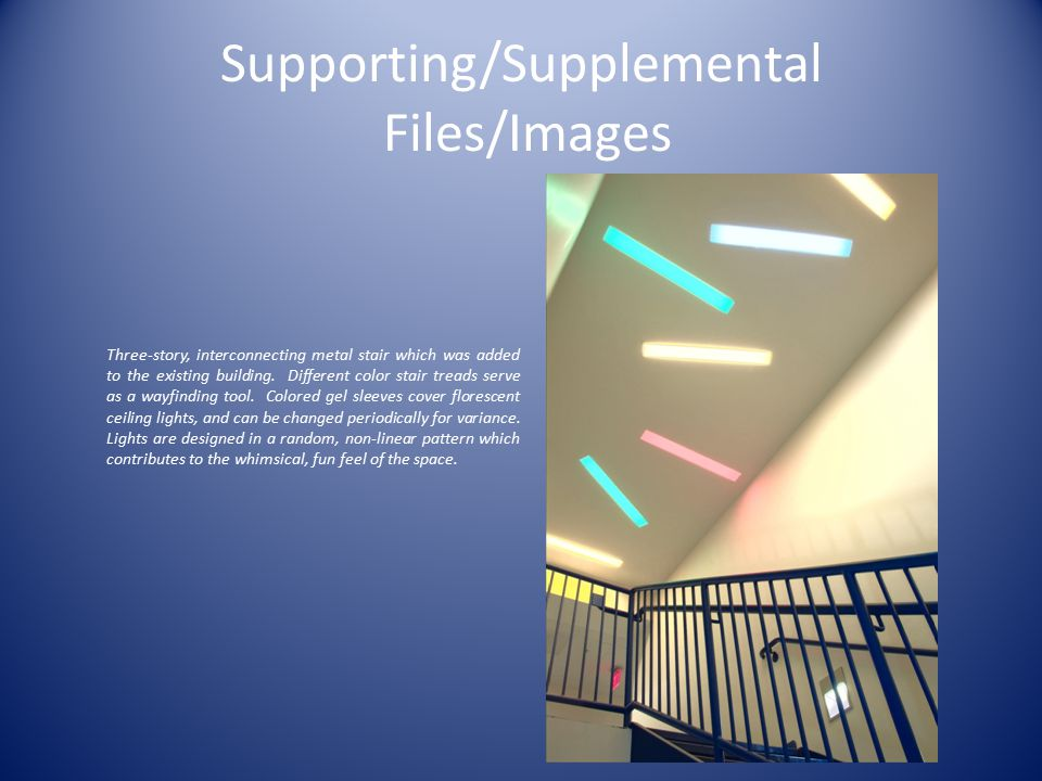 Supporting/Supplemental Files/Images Three-story, interconnecting metal stair which was added to the existing building. Different color stair treads s