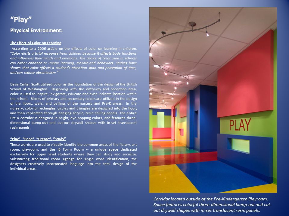 """""""Play"""" Physical Environment: The Effect of Color on Learning According to a 2006 article on the effects of color on learning in children: """"Color elici"""