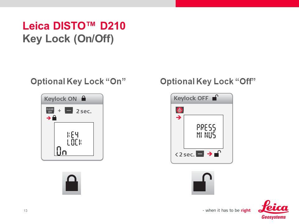 13 Leica DISTO™ D210 Key Lock (On/Off) Optional Key Lock On Optional Key Lock Off