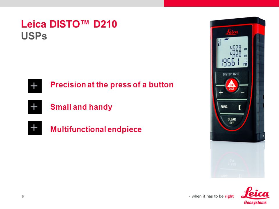 9 Precision at the press of a button Small and handy Multifunctional endpiece Leica DISTO™ D210 USPs