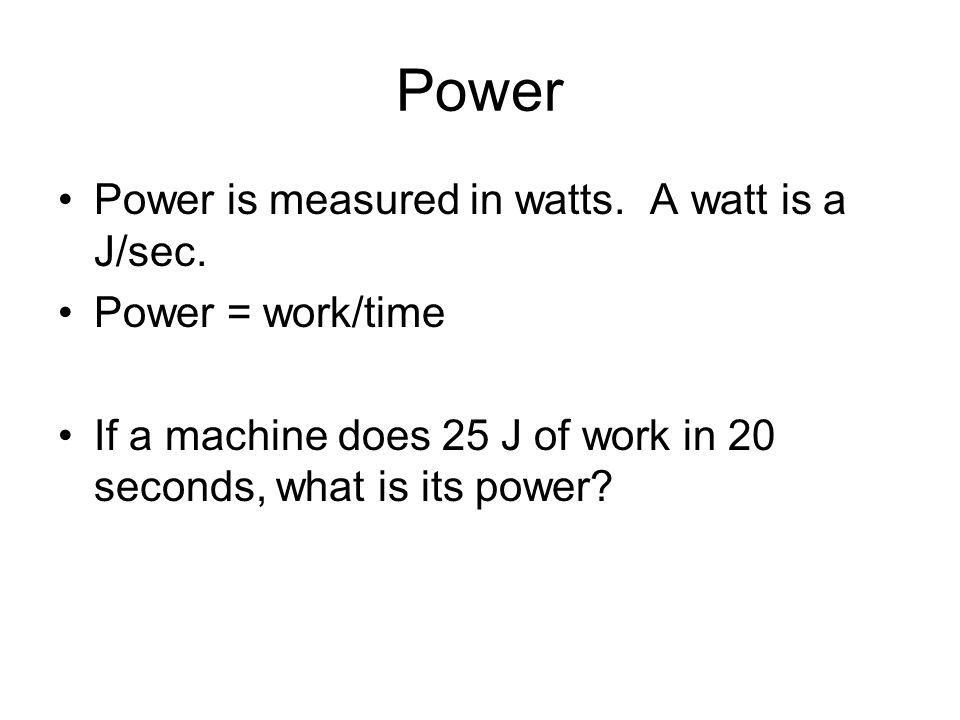 Power Power is measured in watts. A watt is a J/sec.