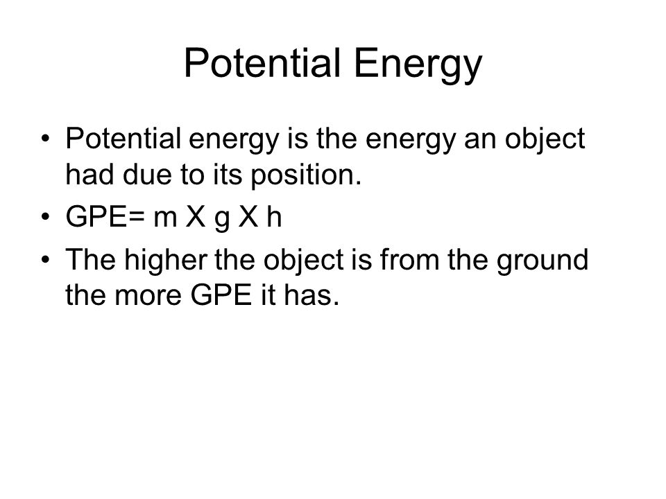 Potential Energy Potential energy is the energy an object had due to its position.