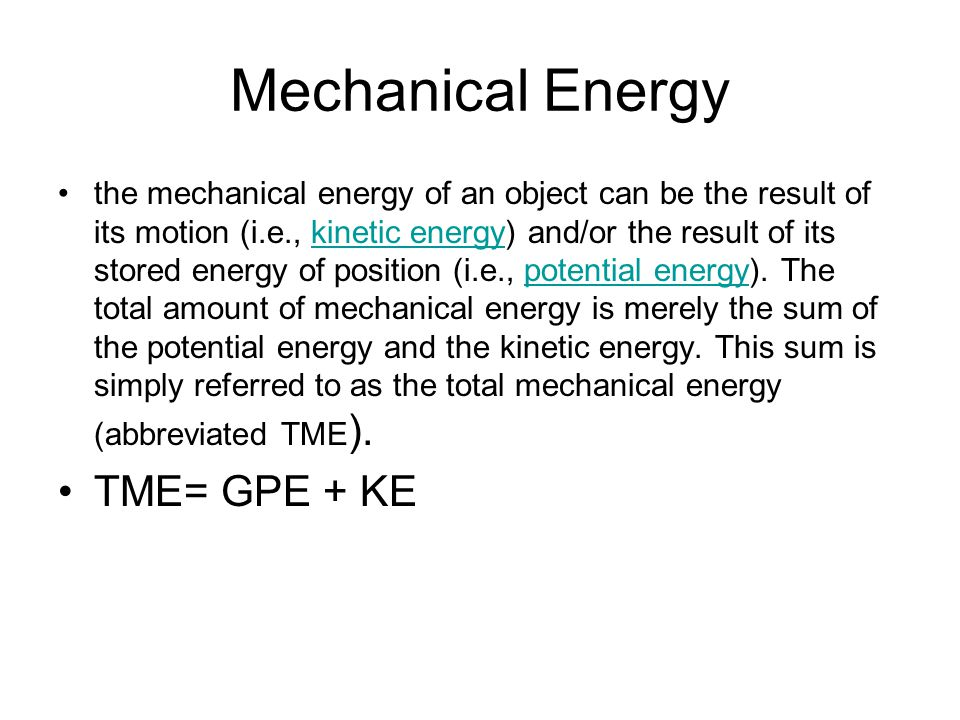 Mechanical Energy the mechanical energy of an object can be the result of its motion (i.e., kinetic energy) and/or the result of its stored energy of position (i.e., potential energy).