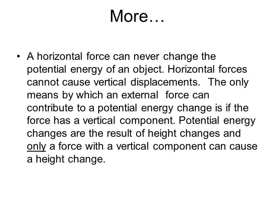 More… A horizontal force can never change the potential energy of an object.