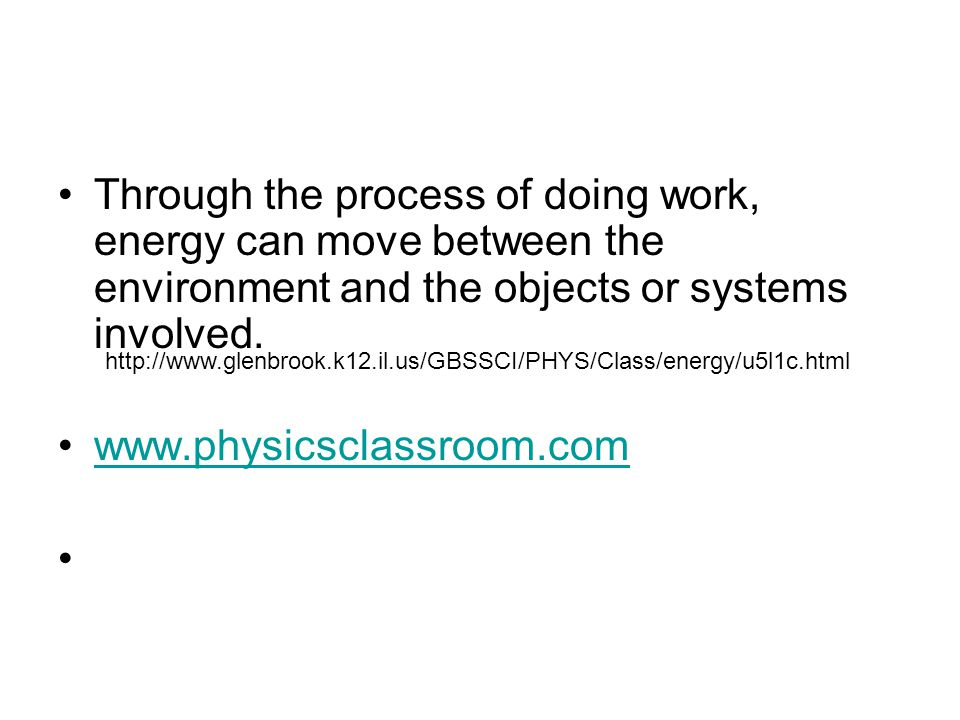 Through the process of doing work, energy can move between the environment and the objects or systems involved.