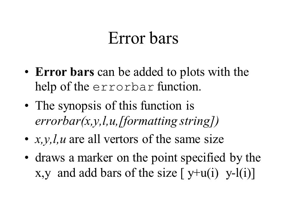 Error bars Error bars can be added to plots with the help of the errorbar function. The synopsis of this function is errorbar(x,y,l,u,[formatting stri