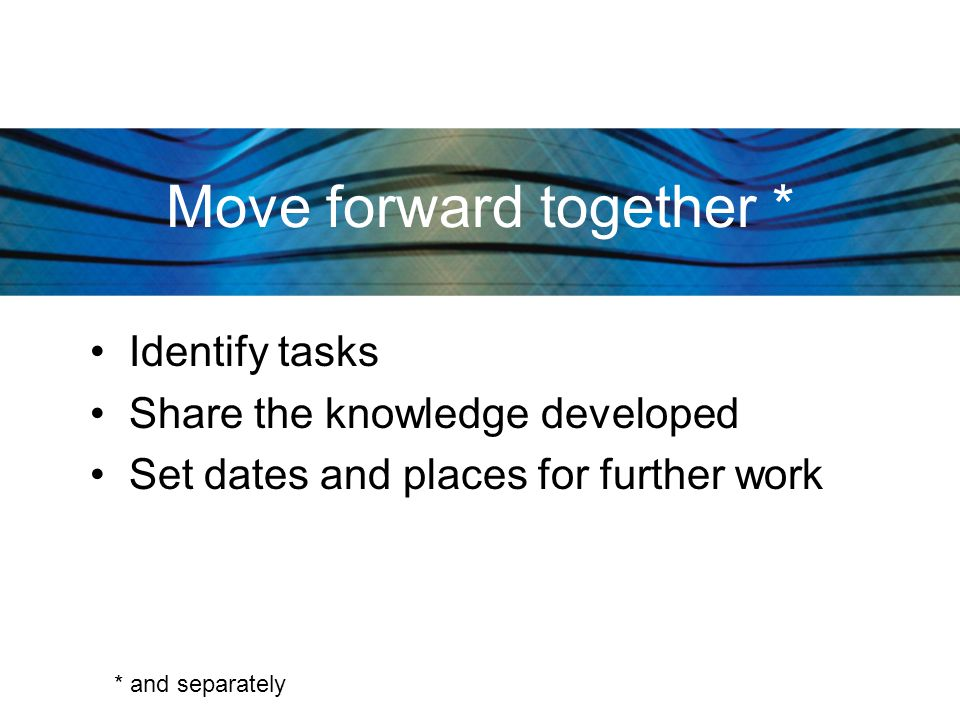 PEREY Research & Consulting 14 Move forward together * Identify tasks Share the knowledge developed Set dates and places for further work * and separately