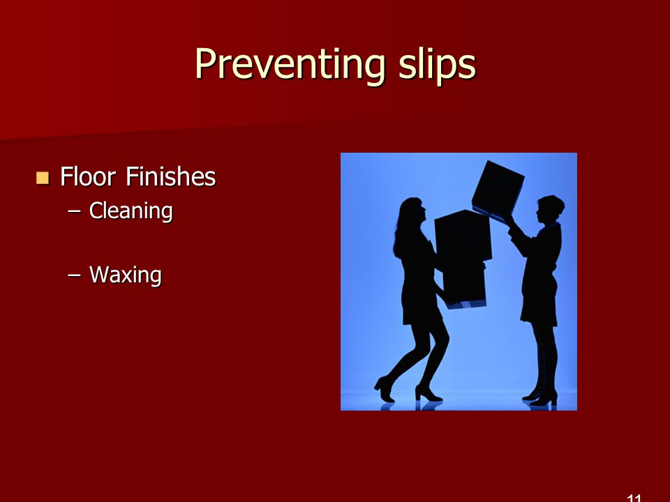 Preventing slips Floor Finishes Floor Finishes –Cleaning –Waxing 11