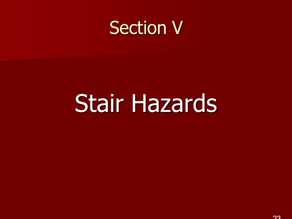 Section V Stair Hazards 23