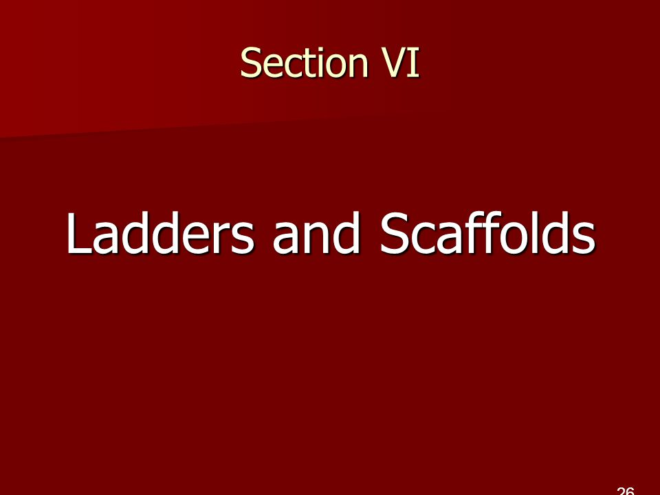 Section VI Ladders and Scaffolds 26