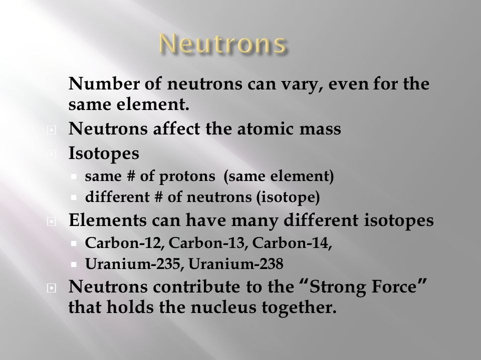  # of protons = the atomic number  Atomic number = # of protons  # of protons determines which element it is.