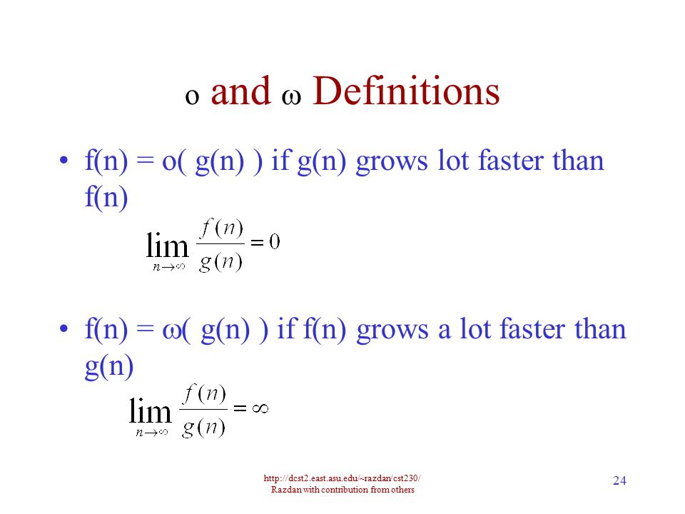 http://dcst2.east.asu.edu/~razdan/cst230/ Razdan with contribution from others 24 o and  Definitions f(n) = o( g(n) ) if g(n) grows lot faster than f(n) f(n) =  ( g(n) ) if f(n) grows a lot faster than g(n)