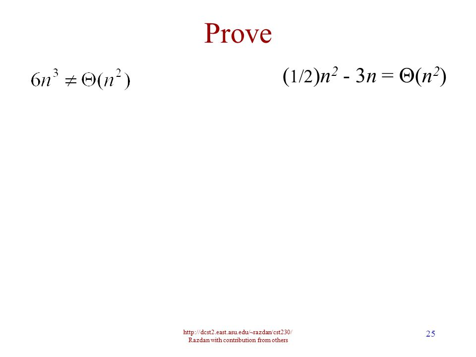 http://dcst2.east.asu.edu/~razdan/cst230/ Razdan with contribution from others 25 Prove ( 1/2 )n 2 - 3n =  (n 2 )